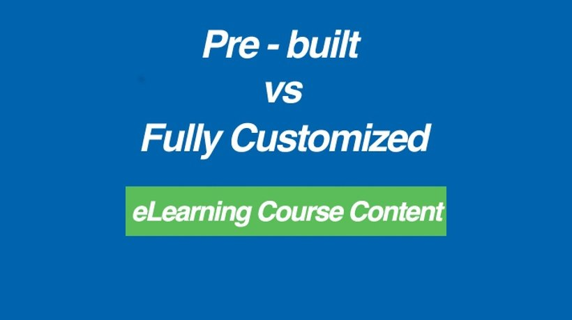 Pre-built vs Fully Customized eLearning Course Content