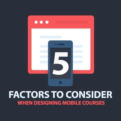 5 Factors to Consider When Designing Mobile Courses