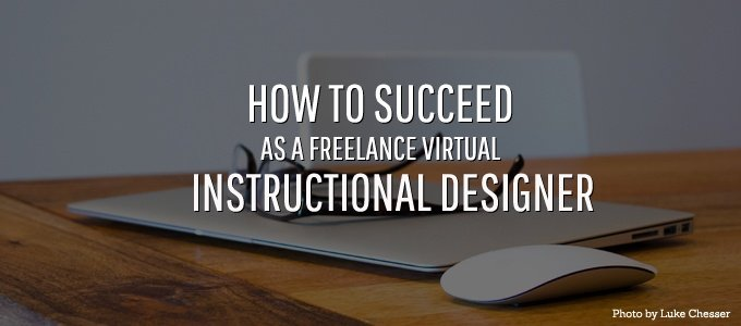 How to Succeed as a Freelance Virtual Instructional Designer