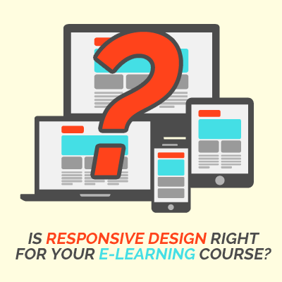 Is Responsive Design Right for Your e-Learning Course?