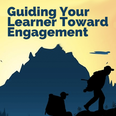 Guiding Your Learner Toward Engagement