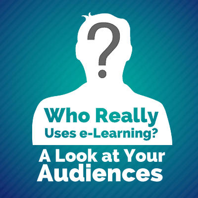 Who Really Uses e-Learning? A Look at Your Audiences