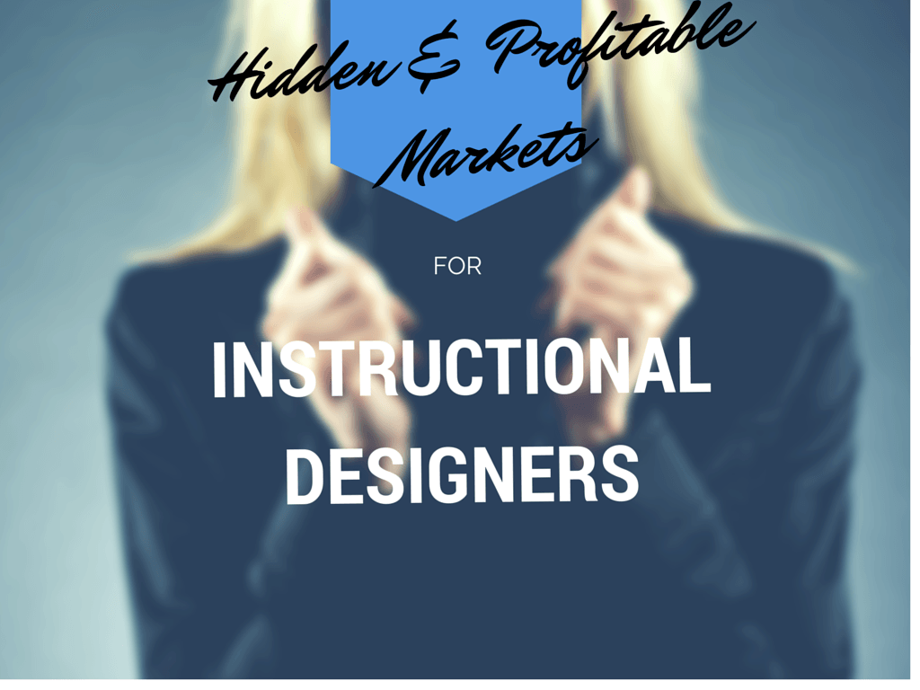 The Top 3 Untapped Markets For eLearning Instructional Designers