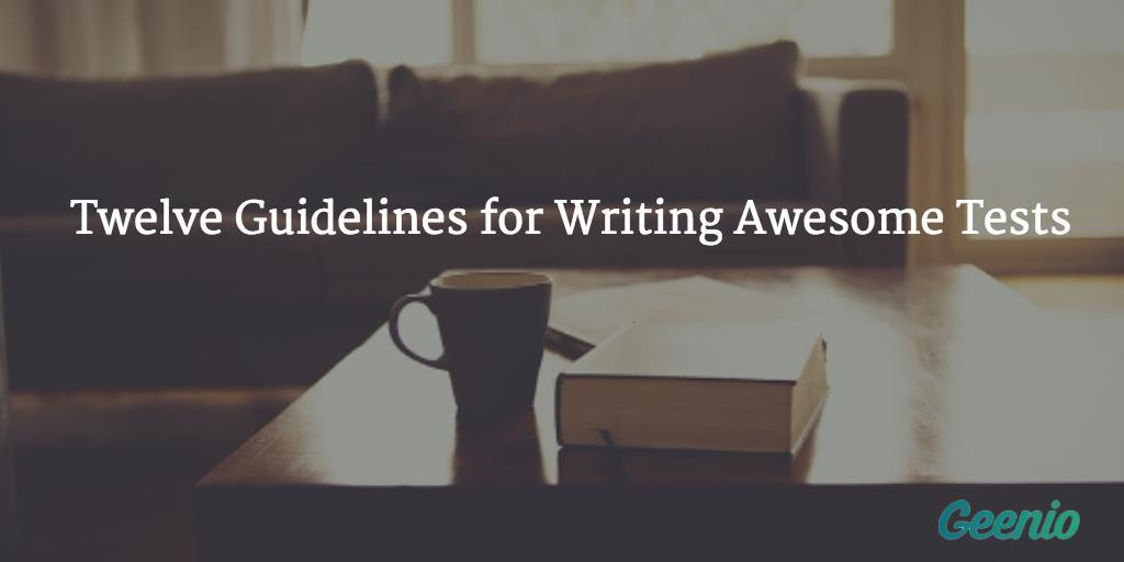 Test Creation: 12 Guidelines For Writing Awesome Tests