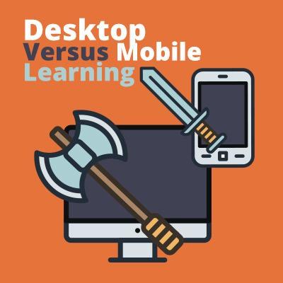 Desktop Versus Mobile Learning