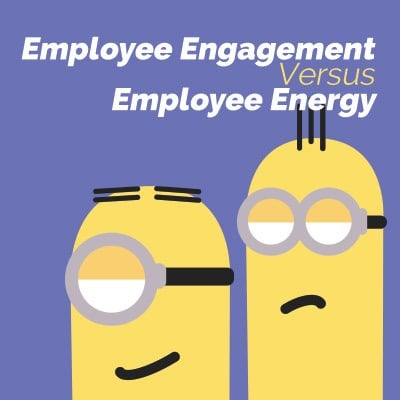 Employee Engagement Versus Employee Energy