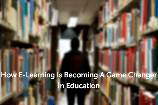 From Kids To Adults: How eLearning Is Becoming A Game Changer In Education