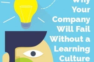 Why Your Company Will Fail Without A Learning Culture