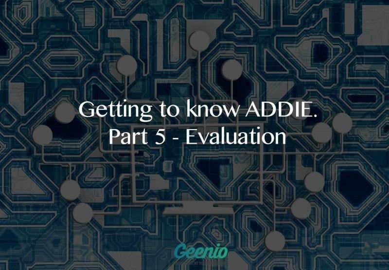 Getting To Know ADDIE: Part 5 – Evaluation