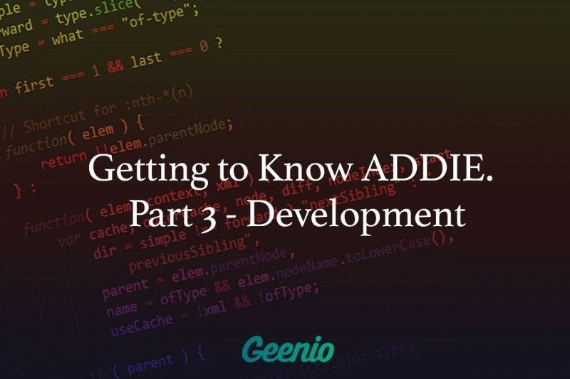 Getting To Know ADDIE: Part 3 - Development
