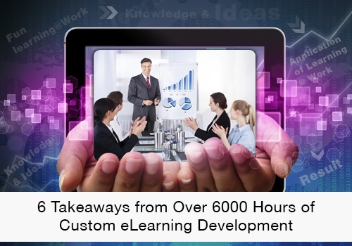 6 Takeaways From Over 6000 Hours Of Custom eLearning Development