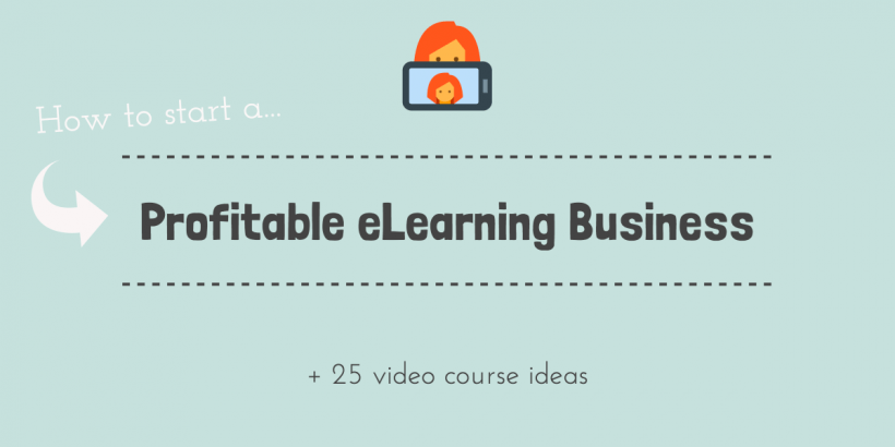 What It Takes To Kick Off An eLearning Business (+ 25 Video Course Ideas)