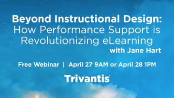 Trivantis Free Webinar: Beyond Instructional Design - How Performance Support Is Revolutionizing eLearning
