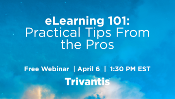 Trivantis Free Webinar: eLearning 101 - Practical Tips From The Pros