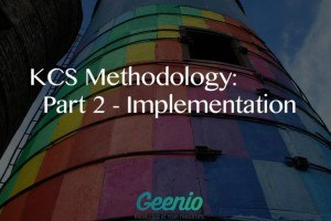 Knowledge Centered Support Methodology Part 2: Implementation