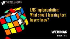 Webinar: What LMS Buyers MUST Know For LMS Implementation Success