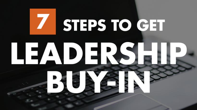 7 Steps To Get Leadership Buy-In