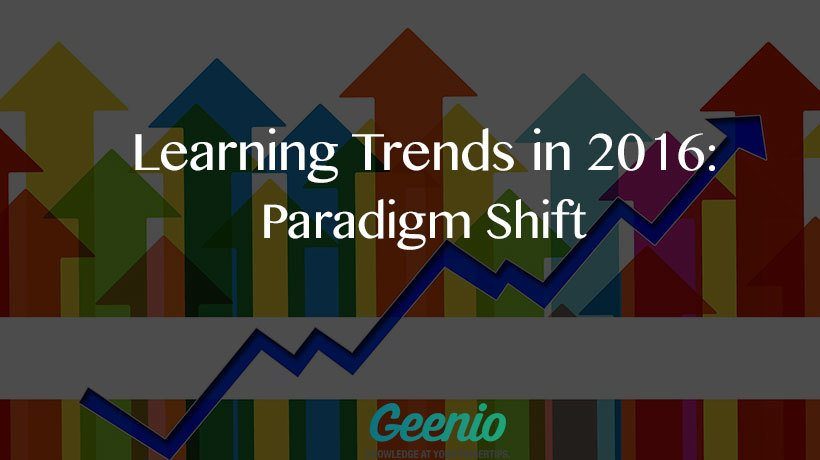 Learning Trends In 2016 – Learning Paradigm Shift