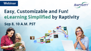 Easy, Customizable And Fun – eLearning Simplified By Raptivity