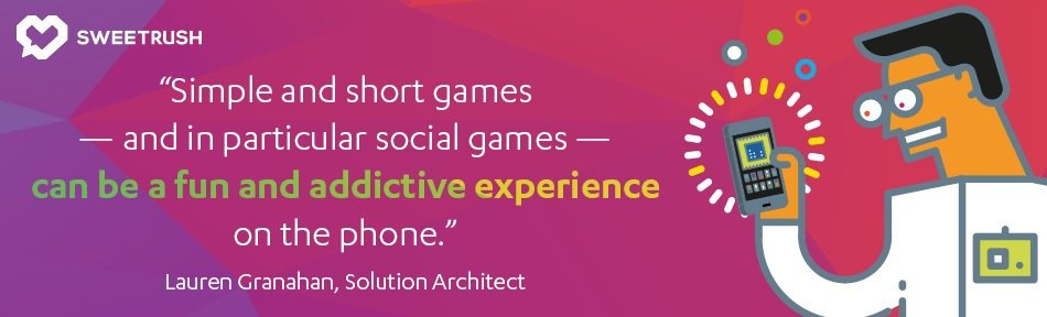 Simple and short games - and in particular social games - can be a fun and addictive experience on the phone. - Lauren Granahan, SweetRush Solution Architect. mobile learning solutions