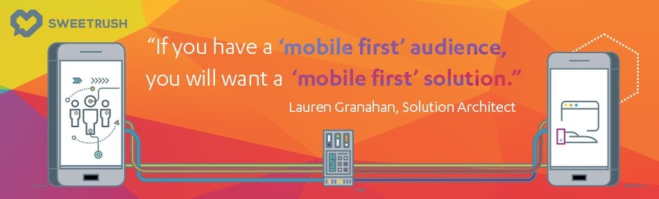 "If you have a ""mobile first"" audience, you will want a ""mobile first"" solution. - Lauren Granahan, SweetRush Solution Architect. mobile learning solutions"