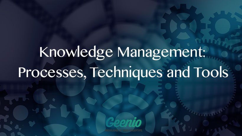 Knowledge Management: Processes, Techniques, And Tools