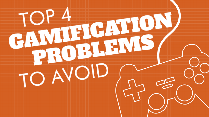 Top 4 Gamification Problems To Avoid