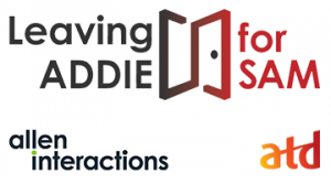 Leaving ADDIE For SAM: Hands-On Workshop For Agile Design & Development