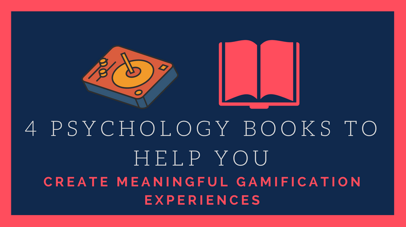 4 Psychology Books To Help You Create Meaningful Gamification Experiences