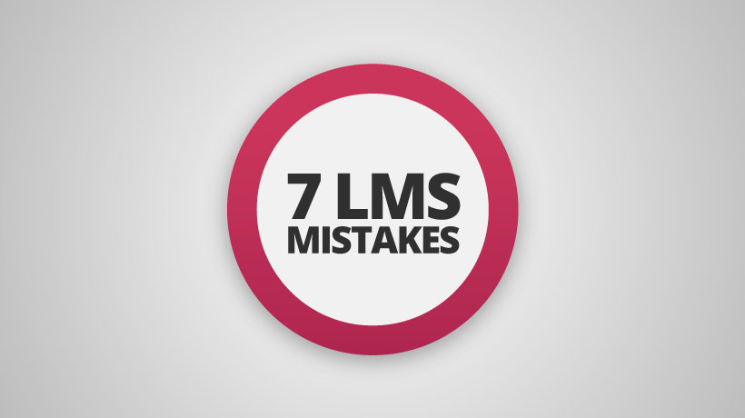 7 LMS Mistakes To Avoid