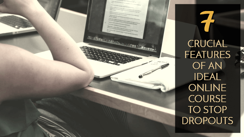 7 Features Of The Ideal Online Course To Prevent Drop Outs