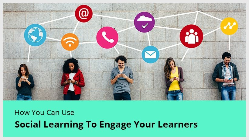 How You Can Use Social Learning To Engage Your Learners