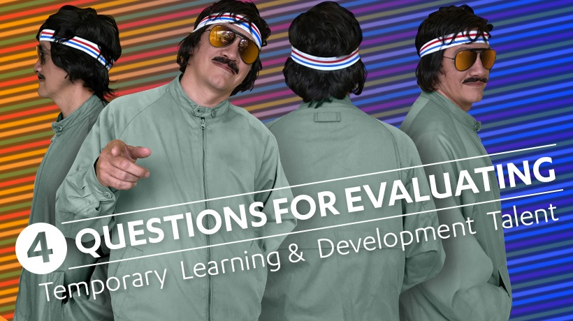 4 Questions For Evaluating Temporary Learning And Development Talent