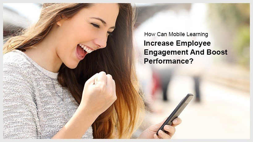 How To Use Mobile Learning To Increase Employee Engagement And Boost Performance