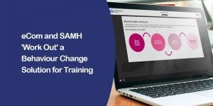 eCom And SAMH 'Work Out' A Behaviour Change Solution For Training