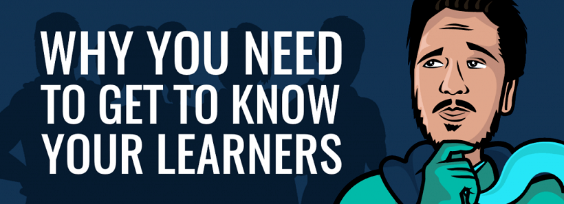 Why You Need To Get To Know Your Learners