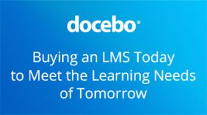 Buying An LMS Today To Meet The Learning Needs Of Tomorrow