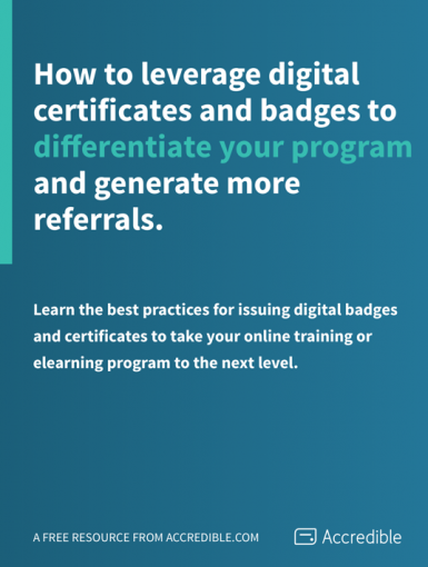 How To Leverage Digital Certificates And Badges To Differentiate Your Program And Generate More Referrals