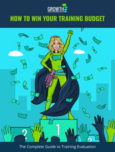 How To Win Your Training Budget: The Complete Guide To Training Evaluation