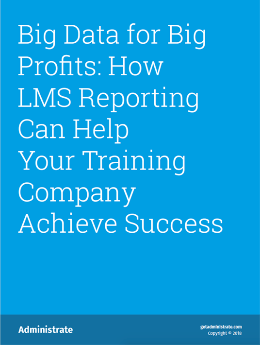 Free Ebook: Big Data For Big Profits: How LMS Reporting Can Help Your Training Company Achieve Success