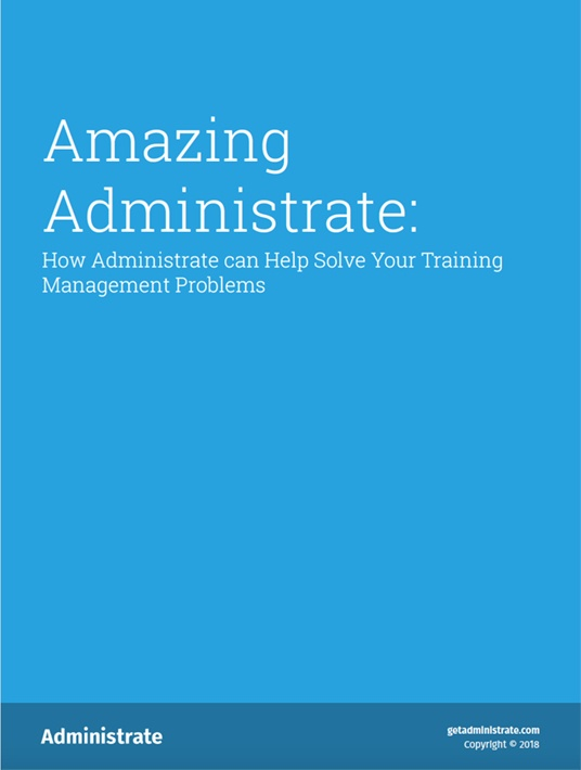 Free Ebook: Amazing Administrate: How Administrate Can Help Solve Your Training Management Problems