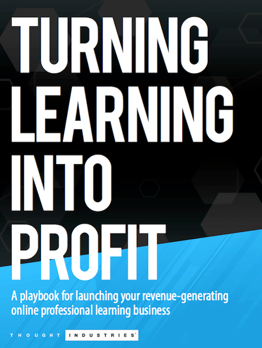 Free Ebook: Turning Learning Into Profit: A Playbook For Launching Your Revenue-Generating Online Professional Learning Business