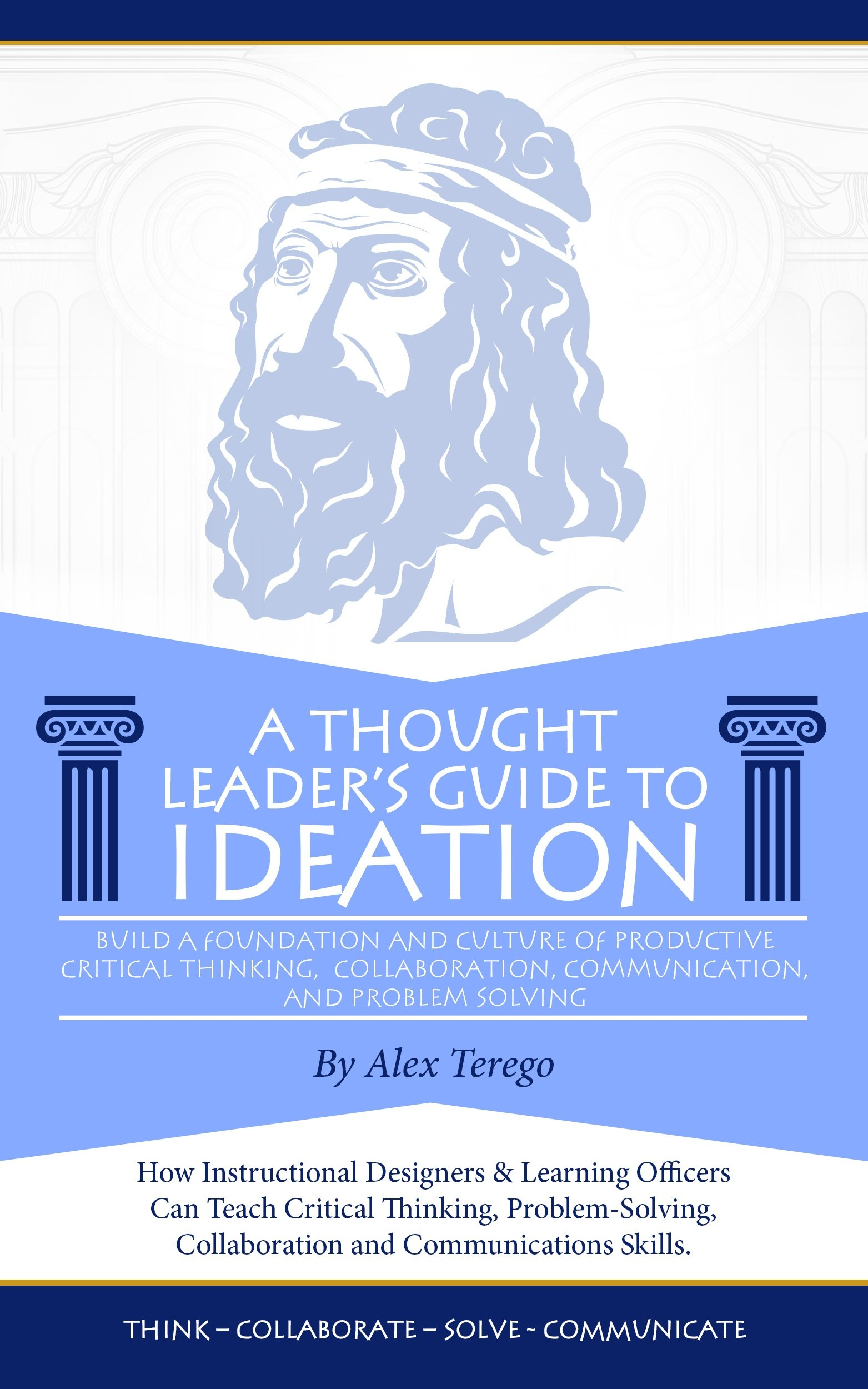 eBook Release: A Thought Leader's Guide to Ideation: Build a Foundation and Culture of Productive Critical-Thinking, Collaboration, Communication, and Problem-Solving