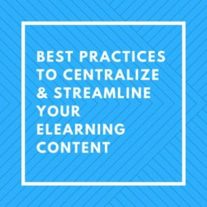 Best Practices To Centralize And Streamline Your eLearning Content