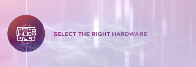 Select The Right Hardware
