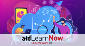 ATD LearnNow: Learn xAPI Workshop