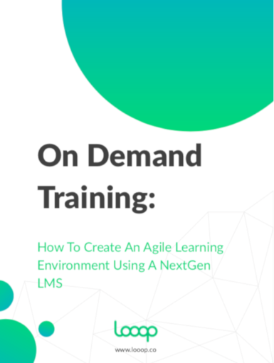 On Demand Training: How To Create An Agile Learning Environment Using A NextGen LMS