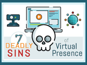 7 Deadly Sins Of Virtual Presence