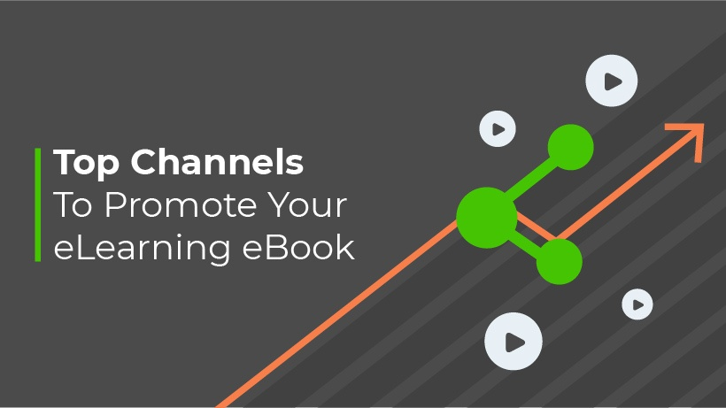 Top Channels To Promote Your eLearning eBook For Maximum Effect