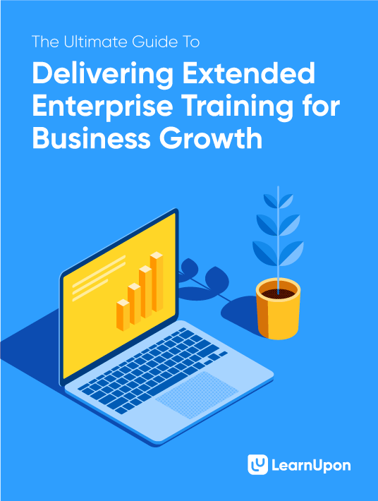 Free Ebook: The Ultimate Guide To Delivering Extended Enterprise Training For Business Growth